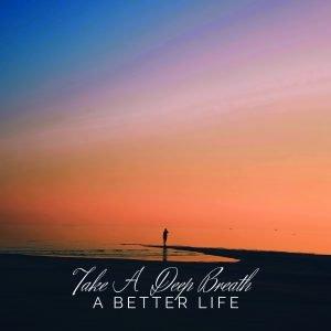 Take a deep breath - A better life